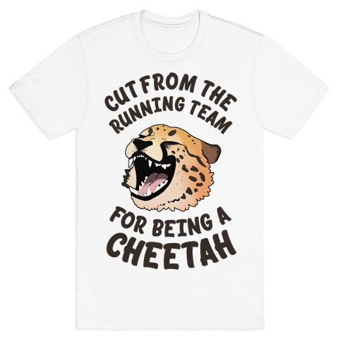 Cut From The Running Team For Being A Cheetah T-Shirt