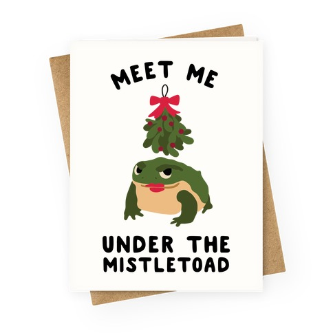 Meet Me Under the MistleToad Greeting Card