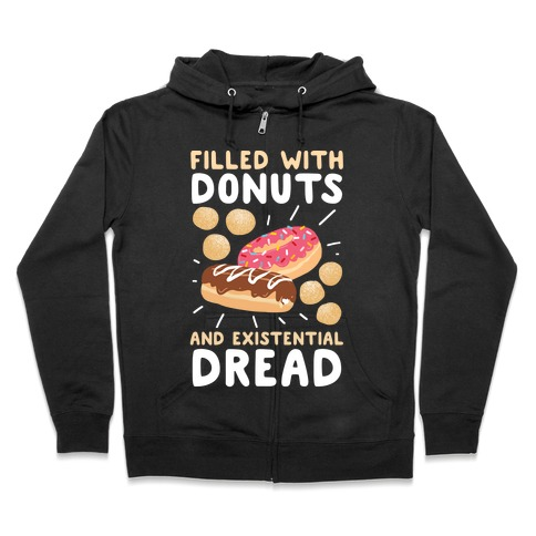 Filled with Donuts and Existential Dread Zip Hoodie