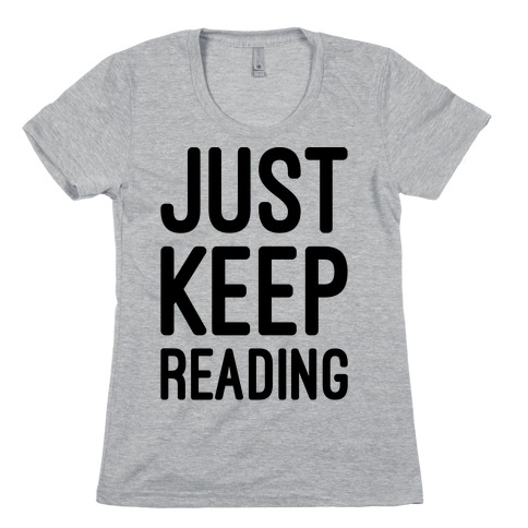 Just Keep Reading Parody Womens T-Shirt