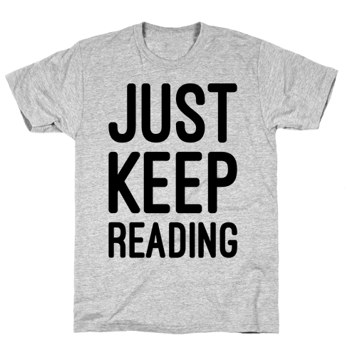 Just Keep Reading Parody Mens T-Shirt