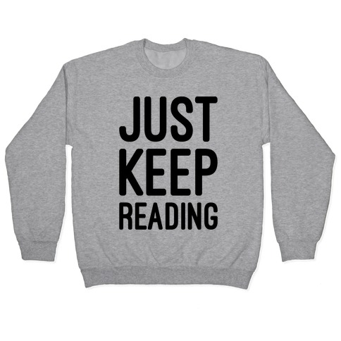 Just Keep Reading Parody Pullover