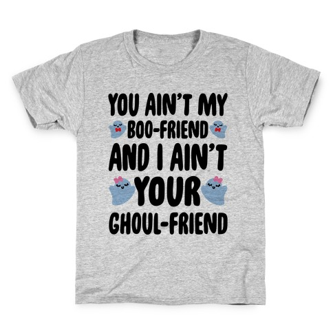 You Ain't My Boo-Friend And I Ain't Your Ghoul-Friend Parody Kids T-Shirt
