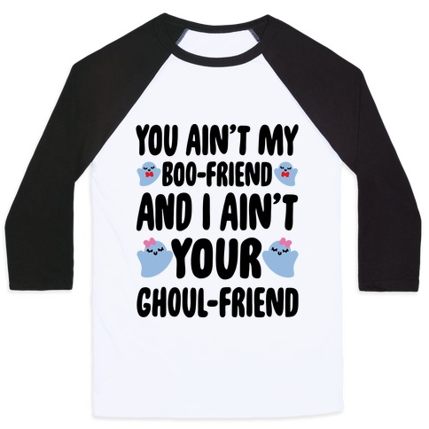 You Ain't My Boo-Friend And I Ain't Your Ghoul-Friend Parody Baseball Tee