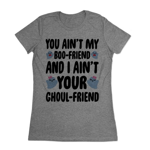 You Ain't My Boo-Friend And I Ain't Your Ghoul-Friend Parody Womens T-Shirt