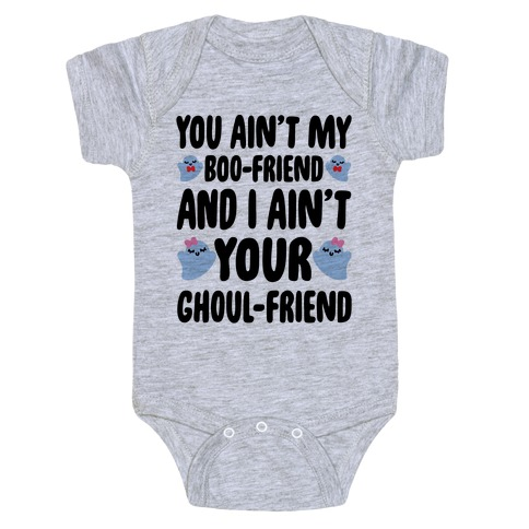 You Ain't My Boo-Friend And I Ain't Your Ghoul-Friend Parody Baby Onesy