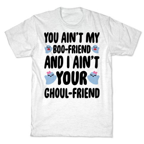 You Ain't My Boo-Friend And I Ain't Your Ghoul-Friend Parody T-Shirt