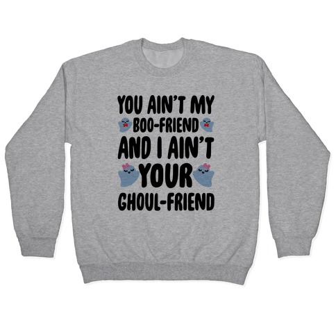 You Ain't My Boo-Friend And I Ain't Your Ghoul-Friend Parody Pullover