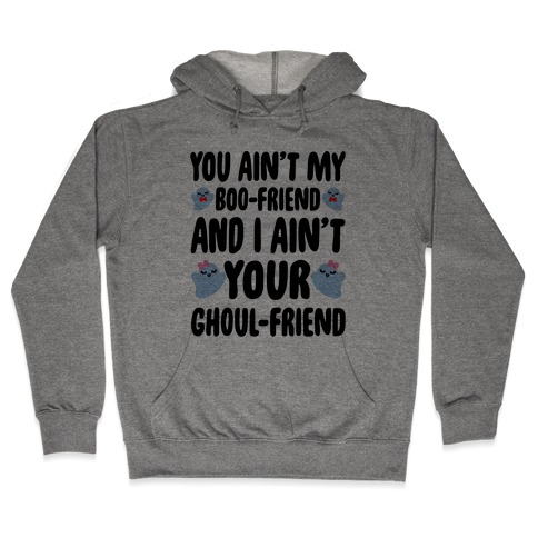 You Ain't My Boo-Friend And I Ain't Your Ghoul-Friend Parody Hooded Sweatshirt