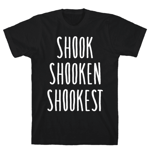 Shook Shooken Shookest White Print Mens T-Shirt