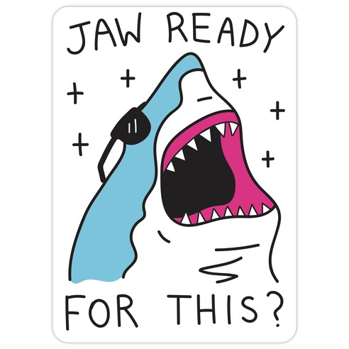 Jaw Ready For This? Shark Die Cut Sticker