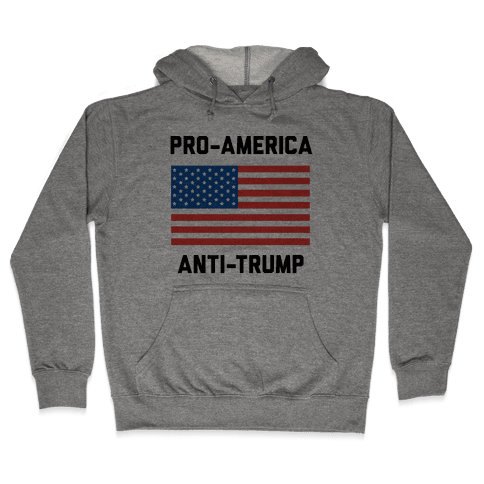 Pro-America Anti-Trump Hooded Sweatshirt