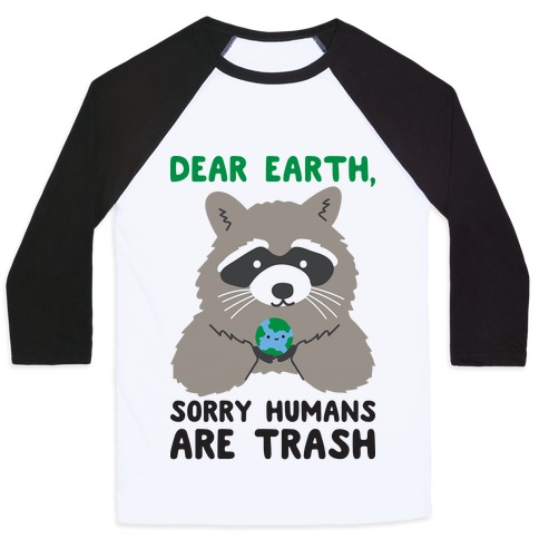 Dear Earth, Sorry Humans Are Trash (Raccoon) Baseball Tee