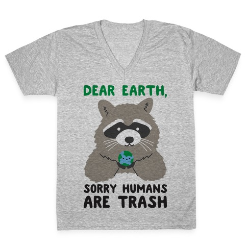 Dear Earth, Sorry Humans Are Trash (Raccoon) V-Neck Tee Shirt
