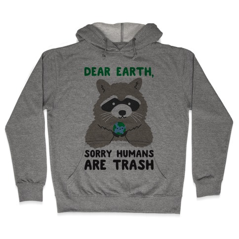 Dear Earth, Sorry Humans Are Trash (Raccoon) Hooded Sweatshirt