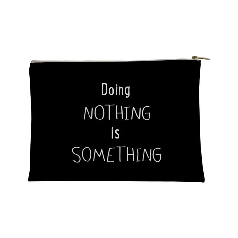 Doing Nothing is Something Accessory Bag