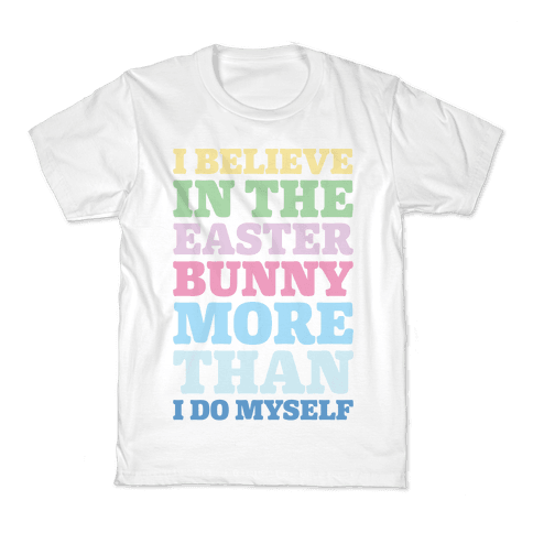 I Believe In The Easter Bunny More Than Myself  Kids T-Shirt