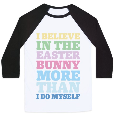 I Believe In The Easter Bunny More Than Myself Baseball Tee