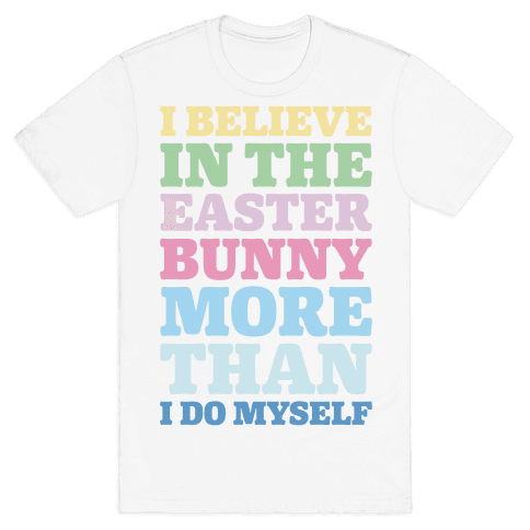I Believe In The Easter Bunny More Than Myself  Mens T-Shirt