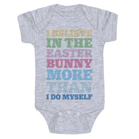 I Believe In The Easter Bunny More Than Myself  Baby Onesy