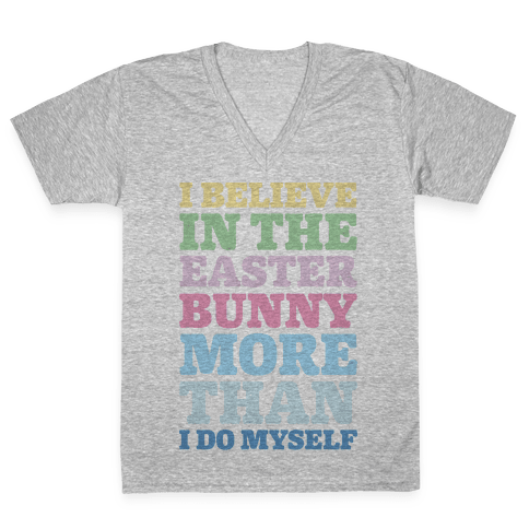 I Believe In The Easter Bunny More Than Myself  V-Neck Tee Shirt
