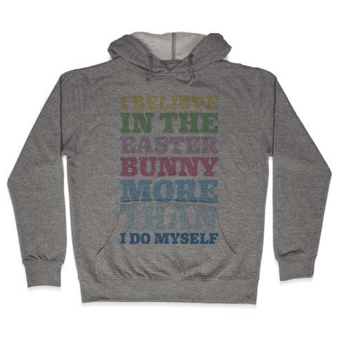I Believe In The Easter Bunny More Than Myself  Hooded Sweatshirt
