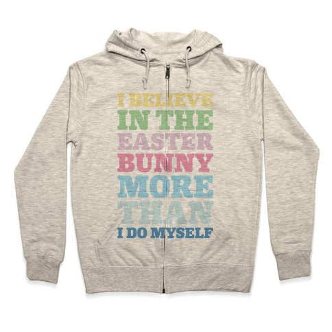 I Believe In The Easter Bunny More Than Myself  Zip Hoodie