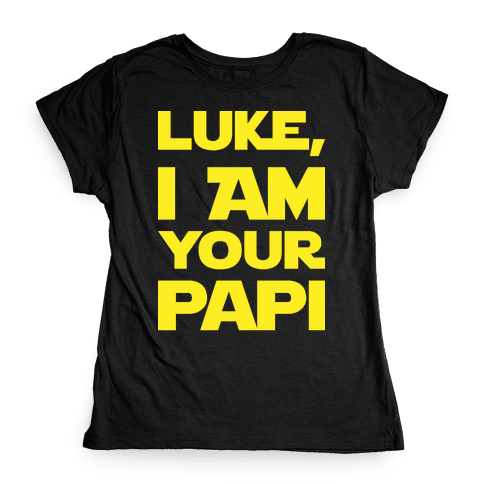 Luke, I Am Your Papi Womens T-Shirt