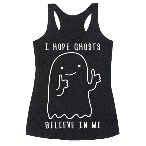 I Hope Ghosts Believe In Me Racerback Tank Top