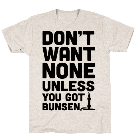 Don't Want None Unless You Got Bunsen Mens T-Shirt