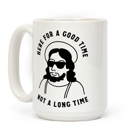 Here For a Good Time Jesus Coffee Mug