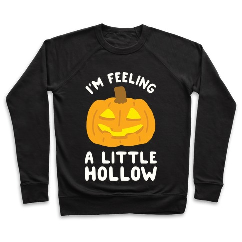I'm Feeling A Little Hollow Pullover