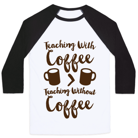 Teaching With Coffee > Teaching Without Coffee  Baseball Tee