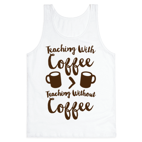 Teaching With Coffee > Teaching Without Coffee  Tank Top