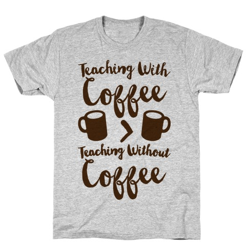 Teaching With Coffee > Teaching Without Coffee T-Shirt