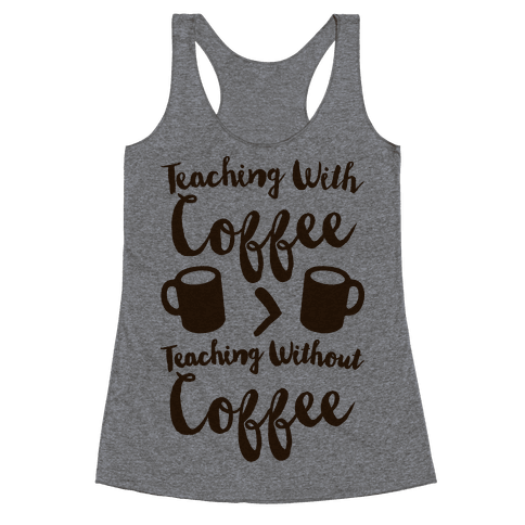 Teaching With Coffee > Teaching Without Coffee  Racerback Tank Top