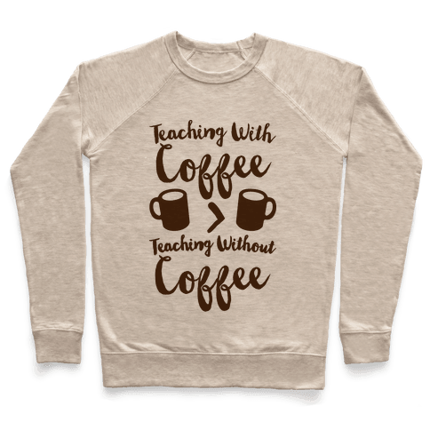 Teaching With Coffee > Teaching Without Coffee  Pullover