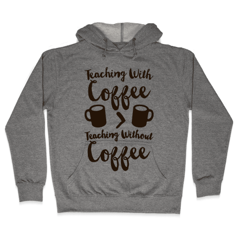 Teaching With Coffee > Teaching Without Coffee  Hooded Sweatshirt