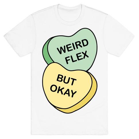 Weird Flex But Okay Conversation Heart Parody T-Shirt