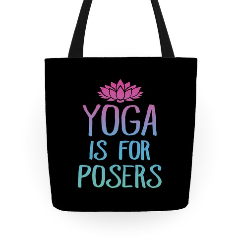 Yoga Is For Posers Tote