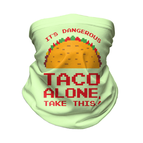It's Dangerous Taco Alone, Take This! Neck Gaiter