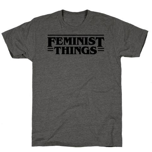 Feminist Things T-Shirt