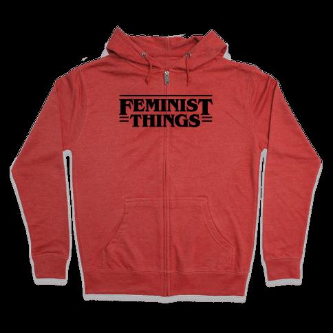 Feminist Things Zip Hoodie