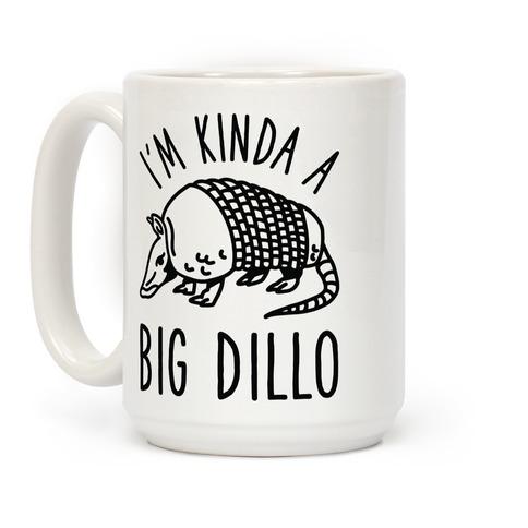 I'm Kinda a Big Dillo Coffee Mug