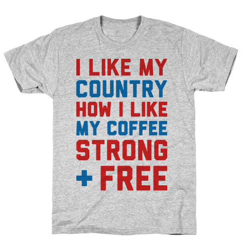 I Like My Country How I Like My Coffee Strong & Free Mens T-Shirt