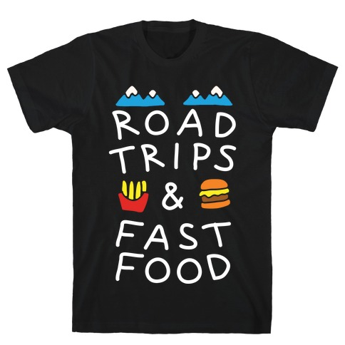 Road Trips And Fast Food T-Shirt