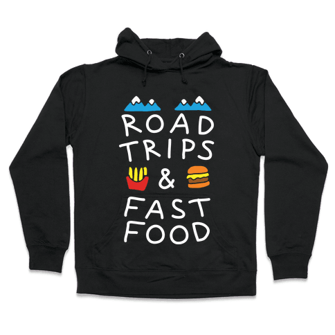 Road Trips And Fast Food Hooded Sweatshirt