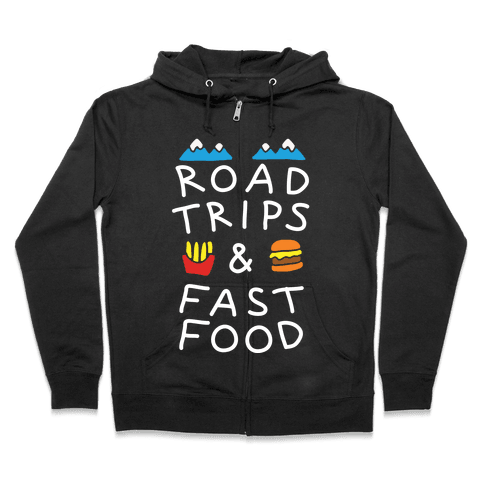 Road Trips And Fast Food Zip Hoodie