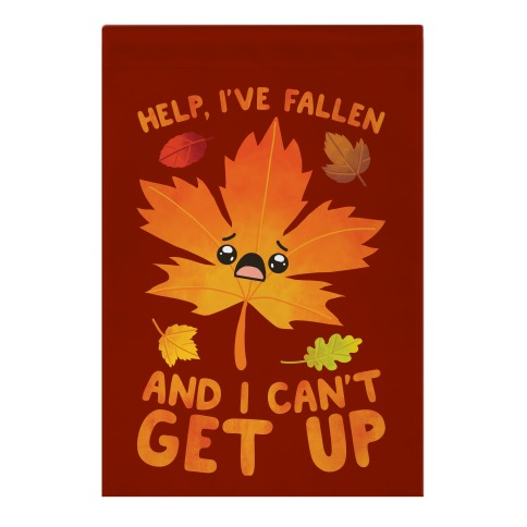 Help, I've Fallen And I Can't Get Up! Garden Flag