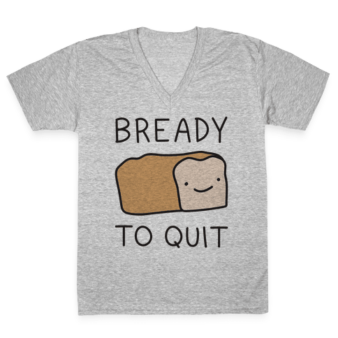 Bready To Quit V-Neck Tee Shirt